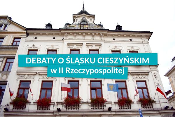 Już jutro – 12 września będzie debata historyczna o Śląsku Cieszyńskim w II Rzeczpospolitej