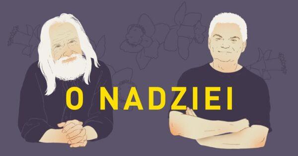 W najbliższą niedzielę Edwin Bendyk i prof. Tadeusz Sławek będą rozmawiać o nadziei