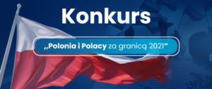 """Ogłoszono wyniki konkursu """"Polonia i Polacy za granicą 2021"""""""